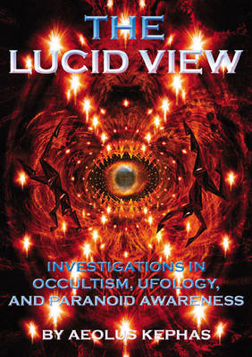 Lucid View: Investigations into Occultism, Ufology and Paranoid Awareness
