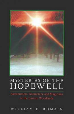 Mysteries of the Hopewell: Astronomers, Geometers and Magicians of the Eastern Woodlands