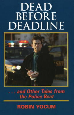 Dead Before Deadline: ... and Other Tales from the Police Beat