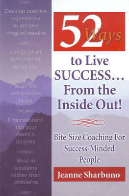 52 Ways to Live Success...from the Inside Out: Bite-Size Coaching for Success-Minded People