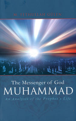 The Messenger of God: Muhammad: An Analysis of the Prophet's Life