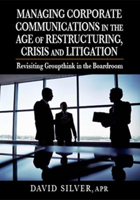 Managing Corporate Communications: In the Age of Restructuring, Crisis, and Litigation