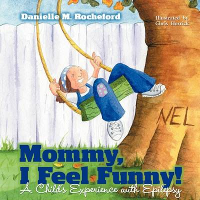 Mommy, I Feel Funny! a Child S Experience with Epilepsy