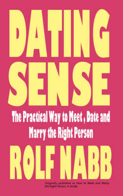 Dating Sense: The Practical Way to Meet, Date and Marry the Right Person