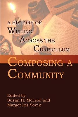 Composing a Community: A History of Writing Across the Curriculum