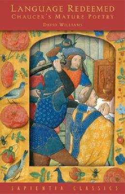Languange Redeemed: Chaucer's Mature Poetry