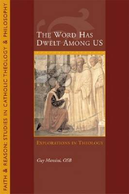 The Word Has Dwelt Among Us: Explorations In Theology