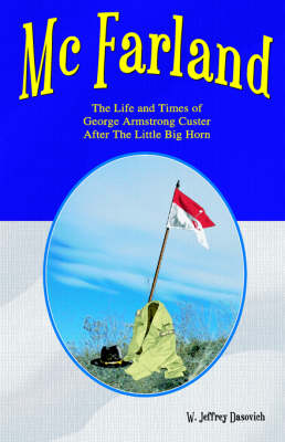 McFarland: The Life and Times of George Armstrong Custer After the Little Big Horn