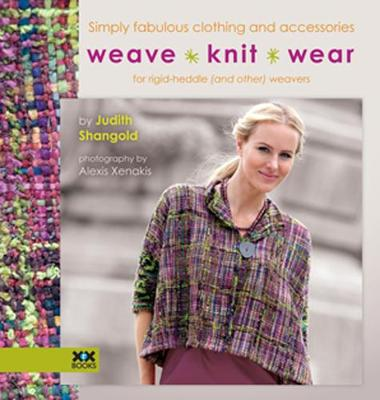Weave * Knit * Wear: Simply Fabulous Clothing and Accessories for Rigid-Heddle (and Other) Weavers