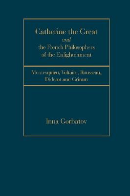 Catherine the Great and the French Philosophers of the Enlightenment: Montesquieu, Voltaire, Rousseau, Diderot and Grim