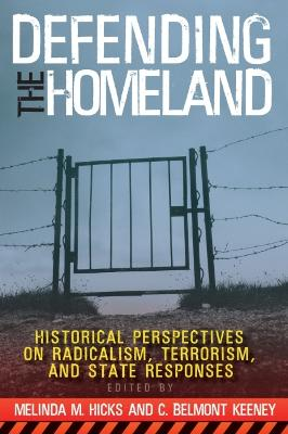 Defending the Homeland: Historical Perspectives on Radicalism, Terrorism, and State Responses