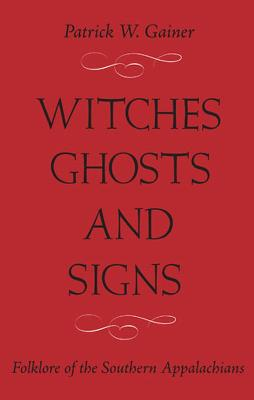 itches, Ghosts, and Signs: Folklore of the Southern Appalachians