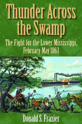 Thunder Across the Swamp: The Fight for the Lower Mississippi, February-May 1863