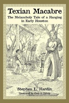 Texian Macabre: The Melancholy Tale of a Hanging in Early Houston