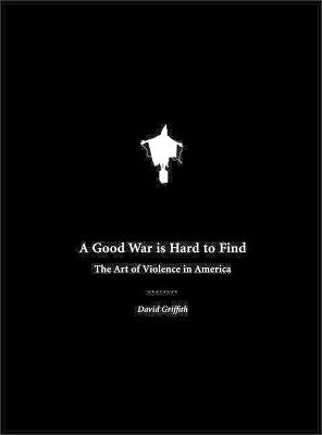A Good War Is Hard to Find: The Art of Violence in America
