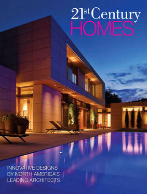 21st Century Homes: Innovative Designs by North America's Leading Architects