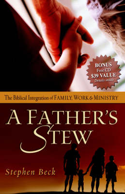 A Father's Stew: The Biblical Integration Of Family, Work & Ministry