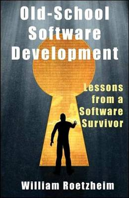 Old-School Software Development: Lessons from a Software Survivor