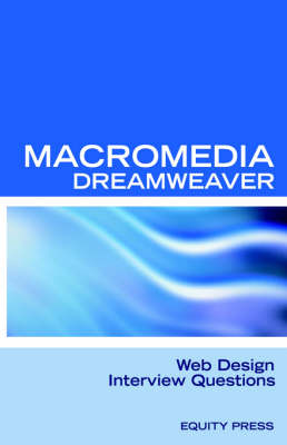 Macromedia Dreamweaver Web Design Interview Questions: Macromedia Dreamweaver Review Guide