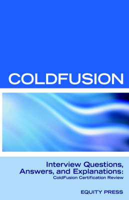 Macromedia Coldfusion MX 7 Interview Questions, Answers, and Explanations: Macromedia Coldfusion Certification Review