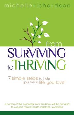 From Surviving to Thriving: 7 Simple Steps to Help You Live a Live You Love!
