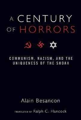 A Century of Horrors: Communism, Nazism, and the Uniqueness of the Shoah