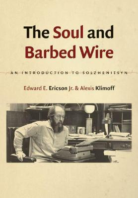 The Soul and Barbed Wire: An Introduction to Solzhenitsyn