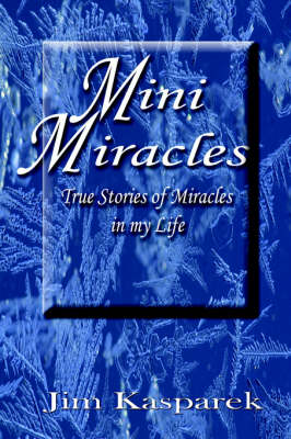 Mini Miracles: True Stories of Miracles in My Life