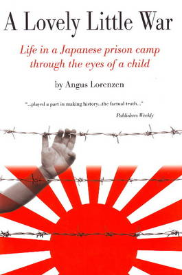 Lovely Little War: Life in a Japanese Prison Camp Through the Eyes of a Child