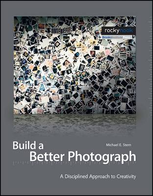 Build a Better Photograph: A Disciplined Approach to the Creative Process