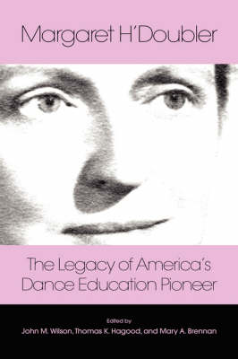 Margaret H'Doubler: The Legacy of America's Dance Education Pioneer: An Anthology