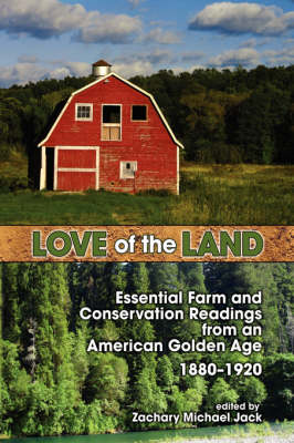 Love of the Land: Essential Farm and Conservation Readings from an American Golden Age, 1880-1920