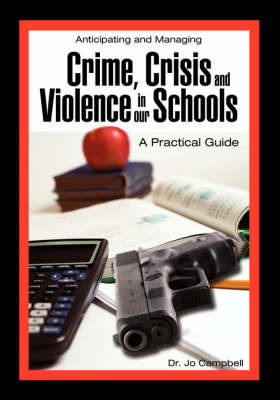 Anticipating and Managing Crime, Crisis, and Violence in Our Schools: A Practical Guide