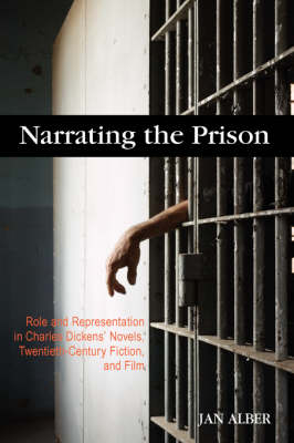 Narrating the Prison: Role and Representation in Charles Dickens' Novels, Twentieth-Century Fiction, and Film