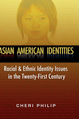 Asian American Identities: Racial and Ethnic Identity Issues in the Twenty-First Century