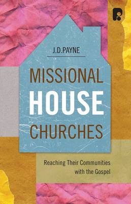 Missional House Churches: A Study of House Churches who are Reaching Their Communities with the Gospel