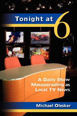 Tonight at Six: A Daily Show Masquerading as Local TV News
