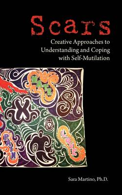 Scars: Creative Approaches to Understanding and Coping with Self-Mutilation
