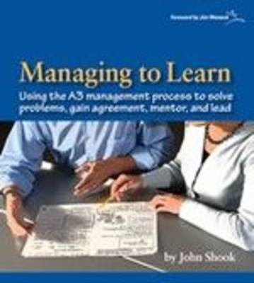 Managing to Learn: Using Th A3 Management Process to Solve Problems, Gain Agreement, Mentor, and Lead: 1.1