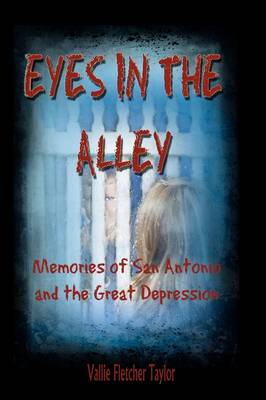 Eyes in the Alley: Memories of San Antonio and the Great Depression