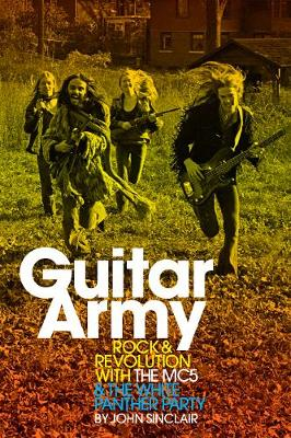 Guitar Army: Rock and Revolution with the MC5 and the White Panther Party