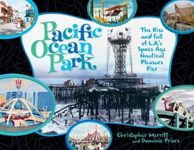 Pacific Ocean Park: The Rise and Fall of L.A.'s Space Age Pleasure Pier