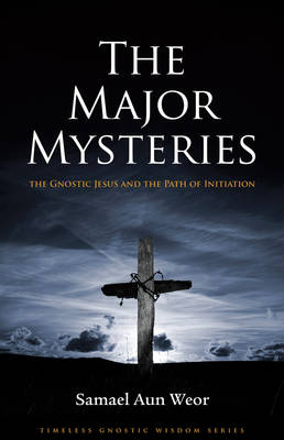 Major Mysteries: The Gnostic Jesus and the Path of Initiation