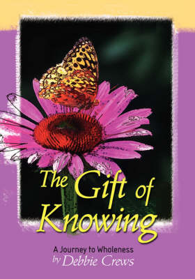 The Gift of Knowing, a Journey to Wholeness