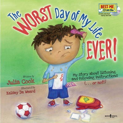 Worst Day of My Life Ever!: My Story of Listening and Following Instructions . or Not!
