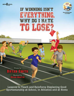 If Winning isn't Everything, Why Do I Hate to Lose? Activity Guide: Lessons to Teach and Reinforce Displaying Good Sportsmanship at School, in Athletics and at Home