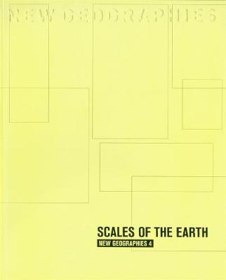 New Geographies: Volume 4: Scales of the Earth
