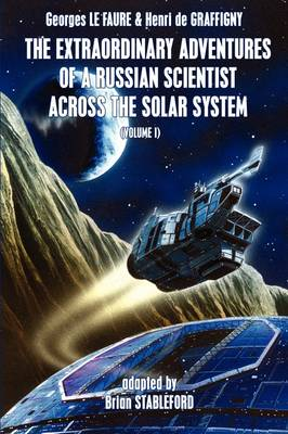 The Extraordinary Adventures of a Russian Scientist Across the Solar System (Volume 1)
