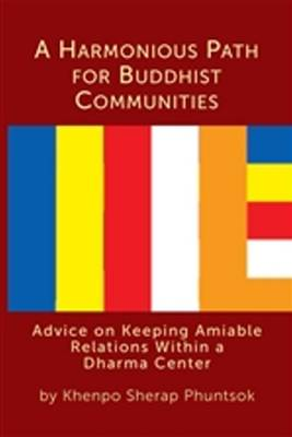 Harmonious Path for Buddhist Communities: Advice on Keeping Amiable Relations within a Dharma Center