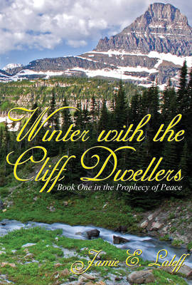 Winter with the Cliff Dwellers: The Prophecy of Peace: Bk. 1